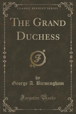The Grand Duchess  by  George A Birmingham