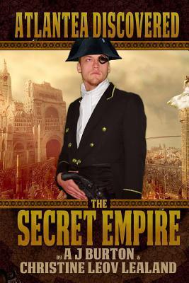 The Secret Empire: Atlantea Discovered  by  A J Burton
