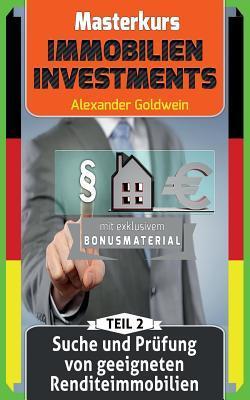 Suche Und Prufung Von Geeigneten Renditeimmobilien: Machen Sie Das Beste Aus Ihrem Geld! Alexander Goldwein