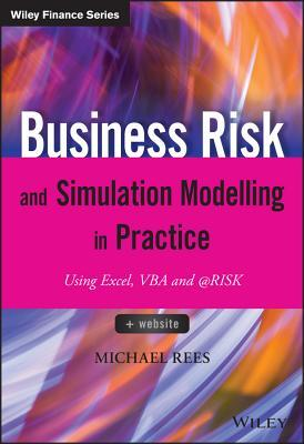 Business Risk and Simulation Modelling in Practice: Using Excel, VBA and @Risk Michael Rees