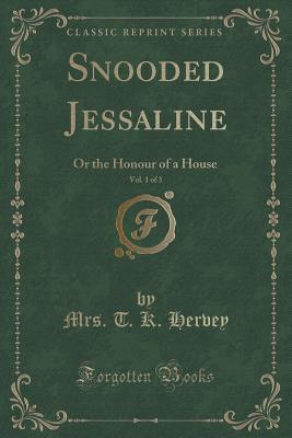 Snooded Jessaline, Vol. 1 of 3: Or the Honour of a House  by  Mrs T K Hervey