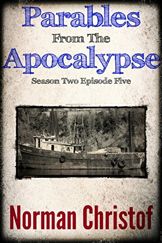 Parables From The Apocalypse ~ 10: Season Two Episode Five  by  Norman Christof
