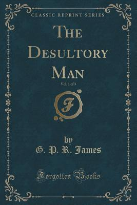 The Desultory Man, Vol. 1 of 3  by  George Payne Rainsford James