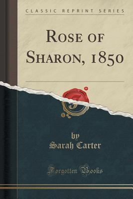 Rose of Sharon, 1850 Sarah Carter