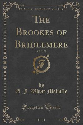 The Brookes of Bridlemere, Vol. 1 of 3 G J Whyte Melville