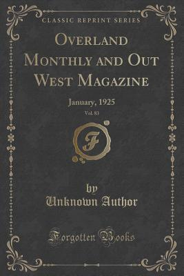 Overland Monthly and Out West Magazine, Vol. 83: January, 1925 Forgotten Books