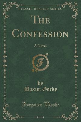 The Confession: A Novel Maxim Gorky