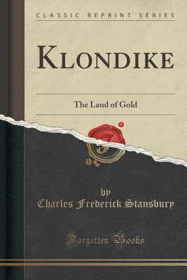 Klondike: The Land of Gold Charles Frederick Stansbury