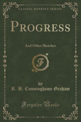 Progress: And Other Sketches  by  R B Cunninghame Graham