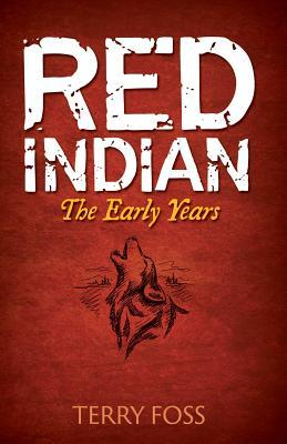 Red Indian: The Early Years  by  Terry Foss