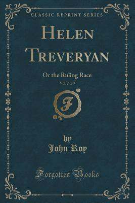 Helen Treveryan, Vol. 2 of 3: Or the Ruling Race  by  John Roy