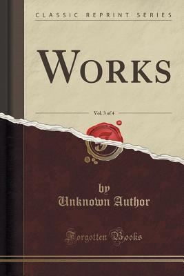 Works, Vol. 3 of 4  by  Unknown author