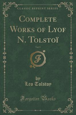 Complete Works of Lyof N. Tolstoi, Vol. 5  by  Leo Tolstoy