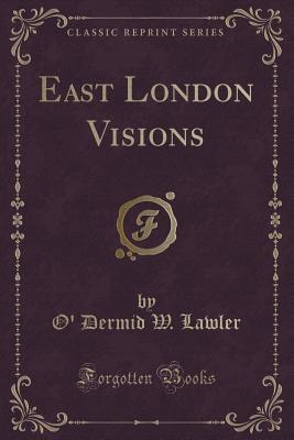East London Visions  by  O Dermid W Lawler