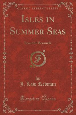 Isles in Summer Seas: Beautiful Bermuda J Law Redman
