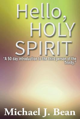 Hello, Holy Spirit  by  Michael J Bean