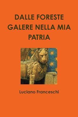 Dalle Foreste Galere Nella MIA Patria Luciano Franceschi