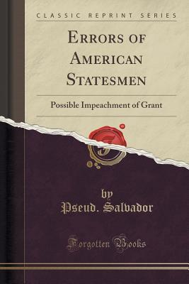 Errors of American Statesmen: Possible Impeachment of Grant  by  Pseud Salvador