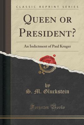 Queen or President?: An Indictment of Paul Kruger S M Gluckstein