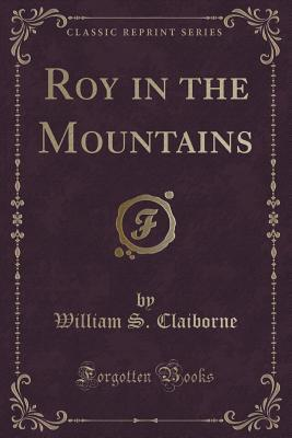 Roy in the Mountains William S Claiborne