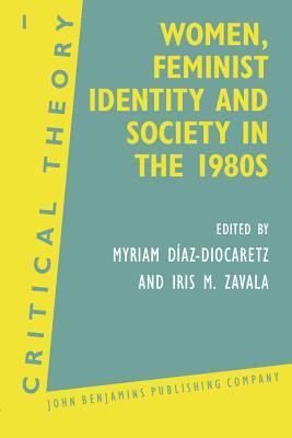 Women, Feminist Identity, And Society In The 1980s: Selected Papers  by  Myriam Díaz-Diocaretz