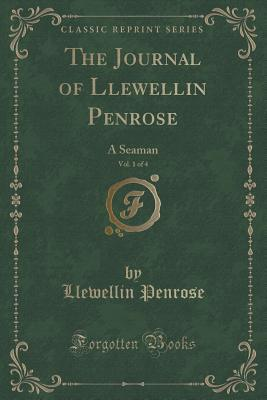 The Journal of Llewellin Penrose, Vol. 1 of 4: A Seaman  by  Llewellin Penrose