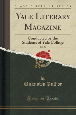 Yale Literary Magazine, Vol. 36: Conducted  by  the Students of Yale College by Unknown author