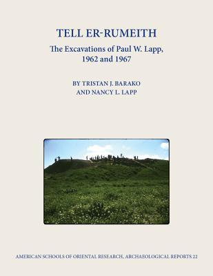 Tell Er-Rumeith: The Excavations of Paul W. Lapp, 1962 and 1967  by  Tristan J Barako