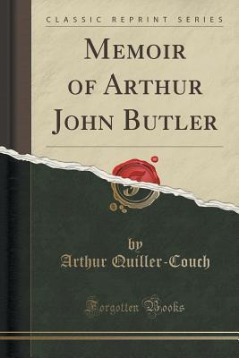 Memoir of Arthur John Butler  by  Arthur Quiller-Couch