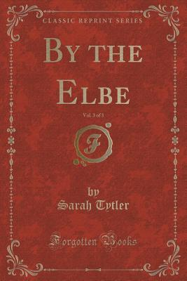By the Elbe, Vol. 3 of 3 Sarah Tytler