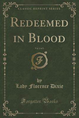 Redeemed in Blood, Vol. 2 of 3 Lady Florence Dixie
