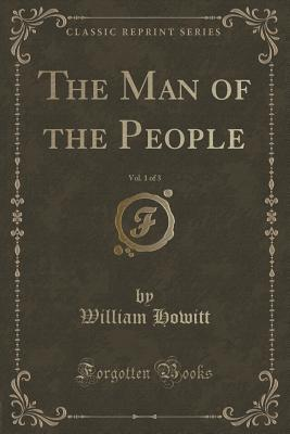 The Man of the People, Vol. 1 of 3 William Howitt