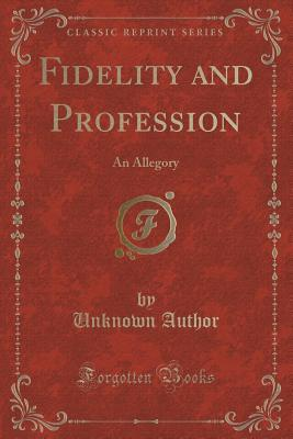 Fidelity and Profession: An Allegory  by  Forgotten Books