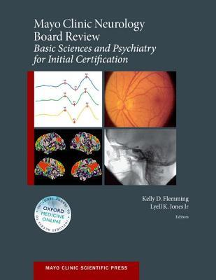 Mayo Clinic Neurology Board Review: Basic Sciences and Psychiatry for Initial Certification  by  Kelly D Flemming