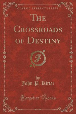 The Crossroads of Destiny  by  John P Ritter