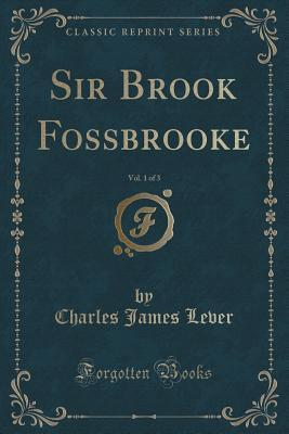 Sir Brook Fossbrooke, Vol. 1 of 3  by  Charles James Lever