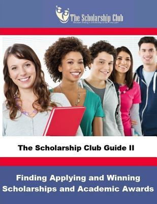 The Scholarship Club Guide II: Finding, Applying, and Winning Scholarships  by  Rondalynne McClintock M Ed