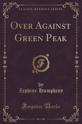 Over Against Green Peak  by  Zephine Humphrey