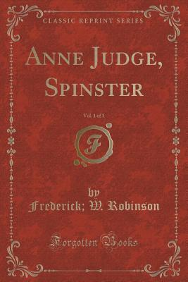 Anne Judge, Spinster, Vol. 1 of 3  by  Frederick W Robinson
