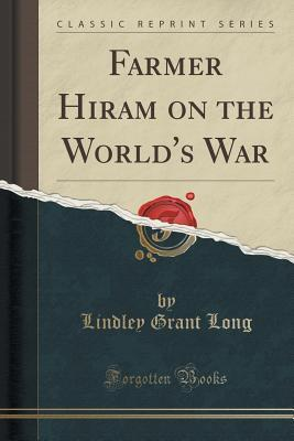 Farmer Hiram on the Worlds War Lindley Grant Long