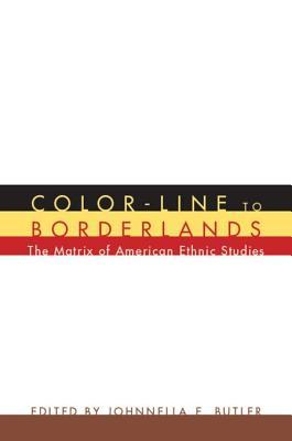 Color-Line to Borderlands: The Matrix of American Ethnic Studies  by  Johnnella E Butler
