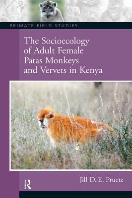 The Socioecology of Adult Female Patas Monkeys and Vervets in Kenya  by  Jill D. Pruetz