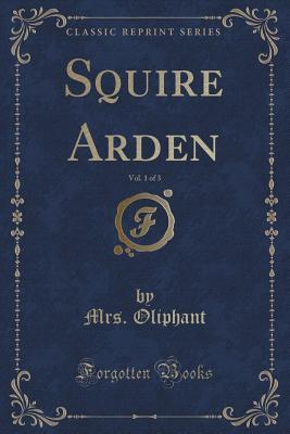 Squire Arden, Vol. 1 of 3  by  Margaret Wilson Oliphant