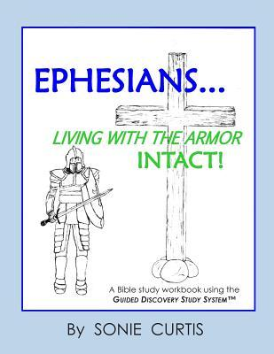 Ephesians: Living with the Armor Intact!  by  Sonie Curtis