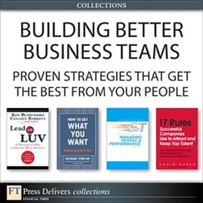 Building Better Business Teams: Proven Strategies That Get the Best from Your People  by  Ken Blanchard