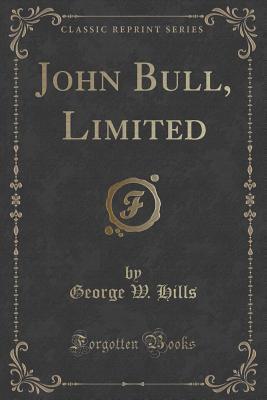John Bull, Limited  by  George W Hills