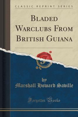 Bladed Warclubs from British Guiana  by  Marshall Howard Saville