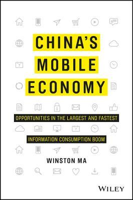Chinas Mobile Economy: Opportunities in the Largest and Fastest Information Consumption Boom W Ma