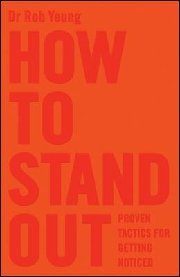 How to Stand Out: Proven Tactics for Getting Noticed Rob Yeung
