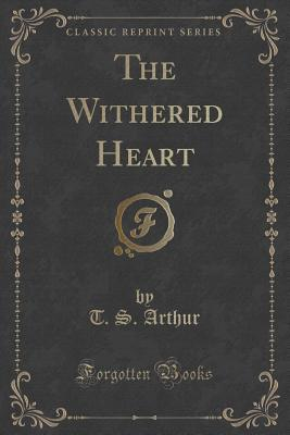 The Withered Heart T S Arthur